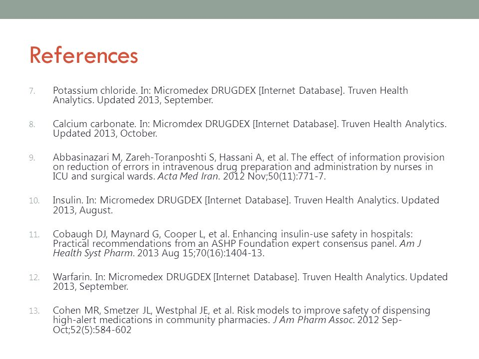 References Potassium chloride. In: Micromedex DRUGDEX [Internet Database]. Truven Health Analytics. Updated 2013, September.